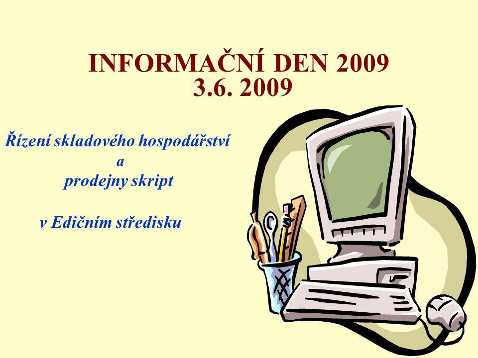 INFORMAČNÍ DEN 2009 3.6. 2009 Řízení skladového hospodářství a prodejny skript v Edičním středisku