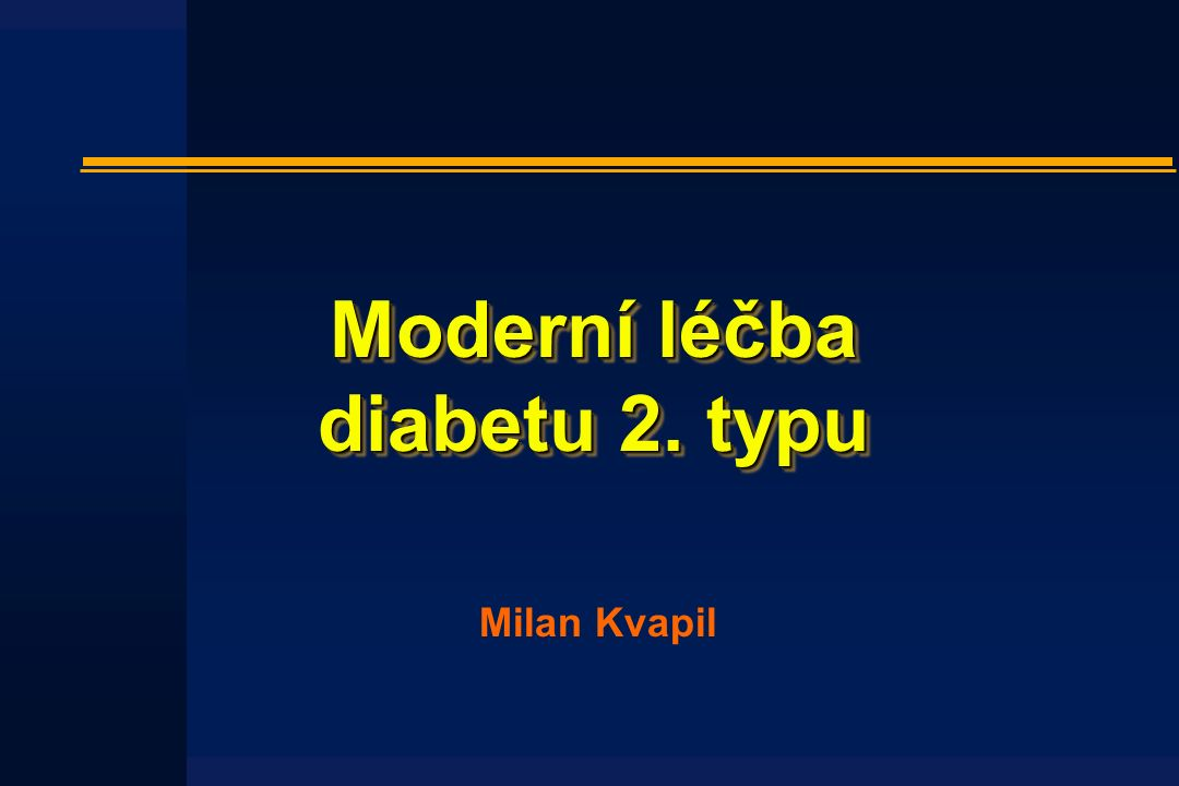Moderní léčba diabetu 2. typu Milan Kvapil