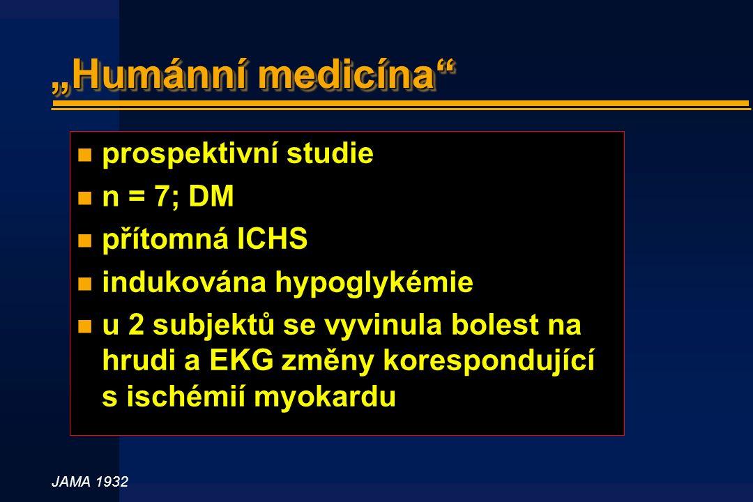"""""""Humánní medicína n prospektivní studie n n = 7; DM n přítomná ICHS n indukována hypoglykémie n u 2 subjektů se vyvinula bolest na hrudi a EKG změny korespondující s ischémií myokardu JAMA 1932"""