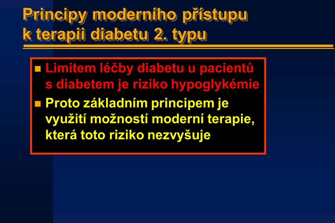 Principy moderního přístupu k terapii diabetu 2. typu n Limitem léčby diabetu u pacientů s diabetem je riziko hypoglykémie n Proto základním principem