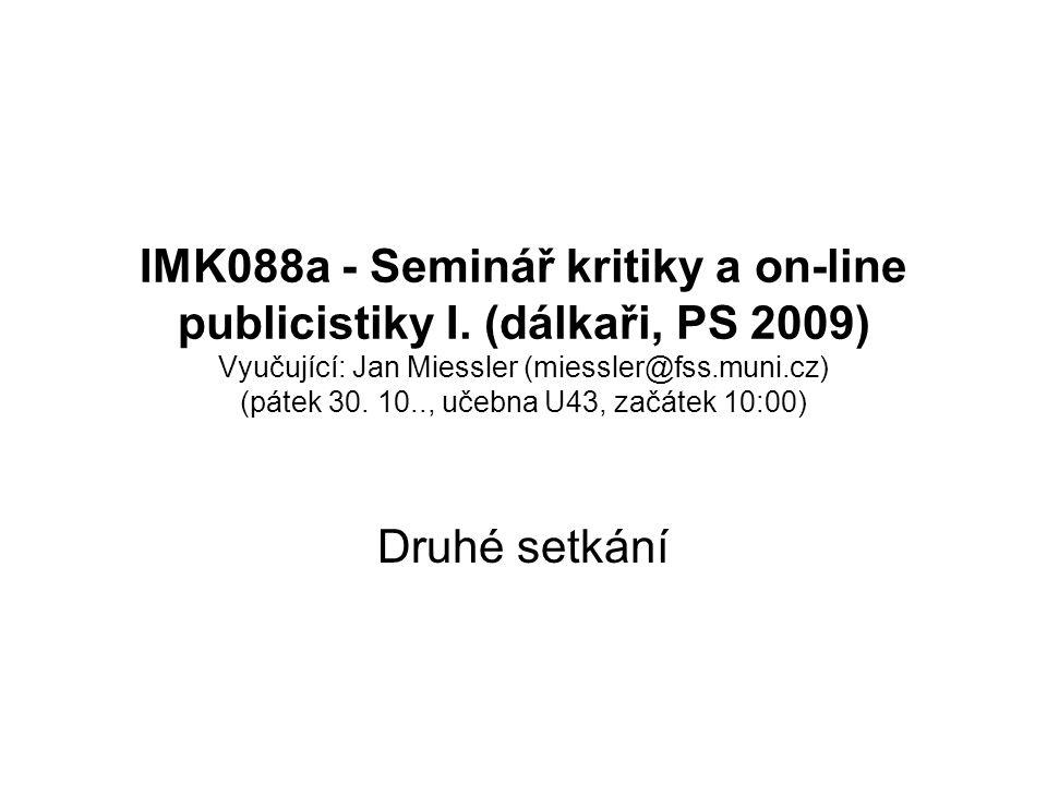 IMK088a - Seminář kritiky a on-line publicistiky I. (dálkaři, PS 2009) Vyučující: Jan Miessler (miessler@fss.muni.cz) (pátek 30. 10.., učebna U43, zač
