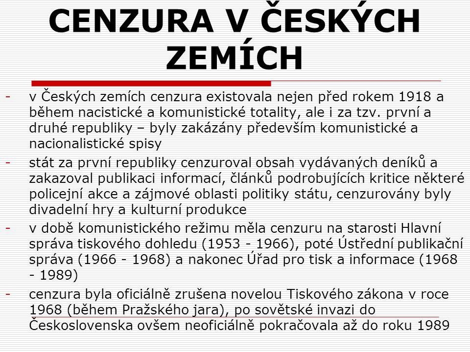 CENZURA V ČESKÝCH ZEMÍCH -v Českých zemích cenzura existovala nejen před rokem 1918 a během nacistické a komunistické totality, ale i za tzv. první a