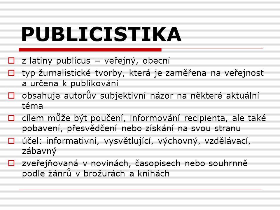 PUBLICISTIKA  z latiny publicus = veřejný, obecní  typ žurnalistické tvorby, která je zaměřena na veřejnost a určena k publikování  obsahuje autorů