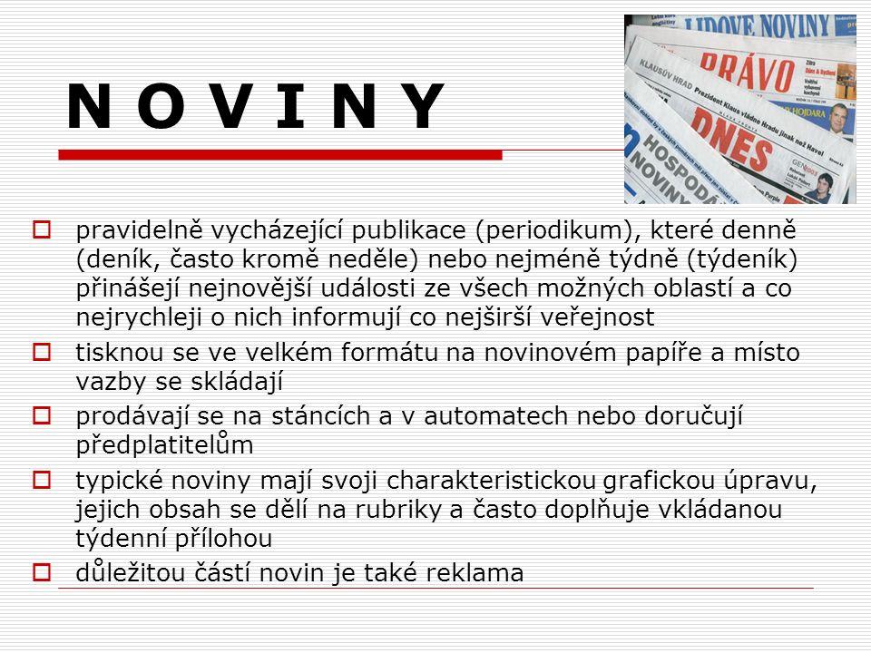 N O V I N Y  pravidelně vycházející publikace (periodikum), které denně (deník, často kromě neděle) nebo nejméně týdně (týdeník) přinášejí nejnovější