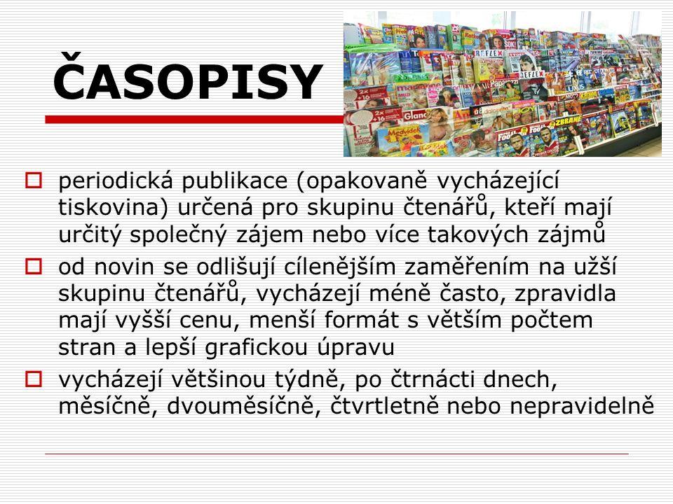 ČASOPISY  periodická publikace (opakovaně vycházející tiskovina) určená pro skupinu čtenářů, kteří mají určitý společný zájem nebo více takových zájm