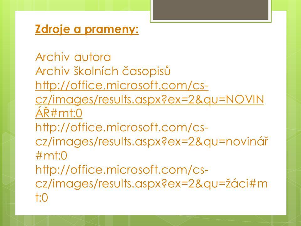 Zdroje a prameny: Archiv autora Archiv školních časopisů http://office.microsoft.com/cs- cz/images/results.aspx?ex=2&qu=NOVIN ÁŘ#mt:0 http://office.microsoft.com/cs- cz/images/results.aspx?ex=2&qu=novinář #mt:0 http://office.microsoft.com/cs- cz/images/results.aspx?ex=2&qu=žáci#m t:0