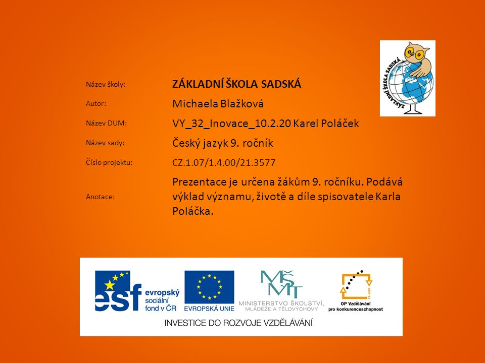 Název školy: ZÁKLADNÍ ŠKOLA SADSKÁ Autor: Michaela Blažková Název DUM: VY_32_Inovace_10.2.20 Karel Poláček Název sady: Český jazyk 9.