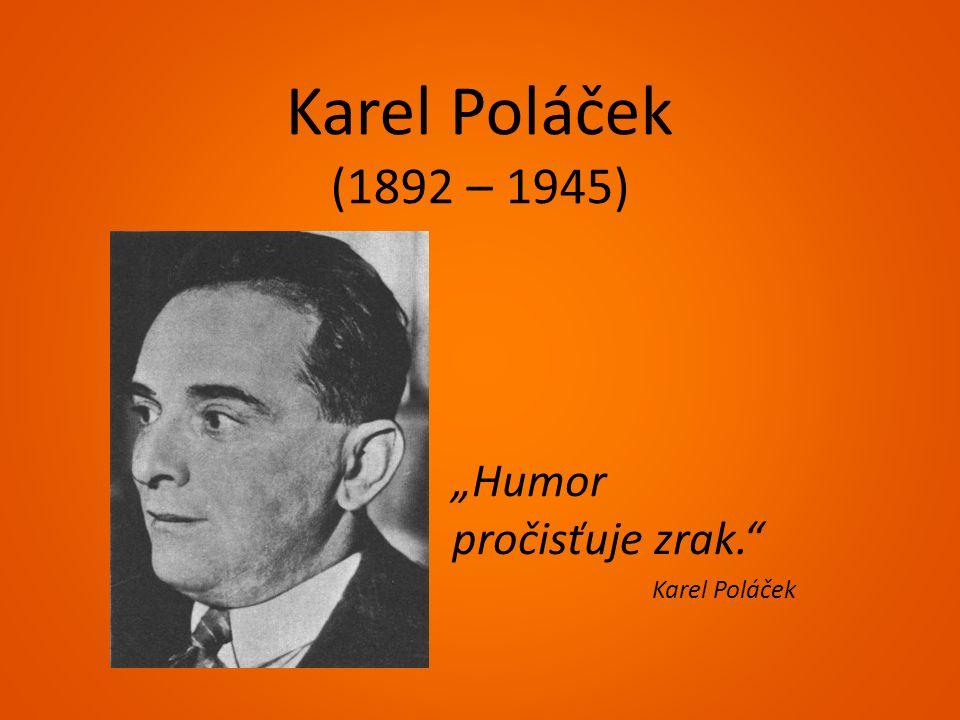 """Karel Poláček (1892 – 1945) """"Humor pročisťuje zrak."""" Karel Poláček"""