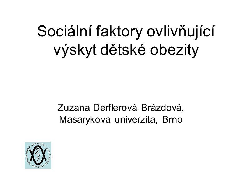 Sociální faktory ovlivňující výskyt dětské obezity Zuzana Derflerová Brázdová, Masarykova univerzita, Brno