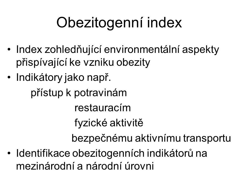 Obezitogenní index Index zohledňující environmentální aspekty přispívající ke vzniku obezity Indikátory jako např. přístup k potravinám restauracím fy
