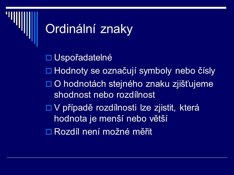 Ordinální znaky  Určitý soubor lze uspořádat podle velikosti jejich zvoleného znaku.