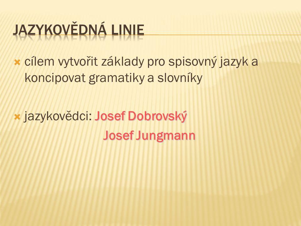  cílem vytvořit základy pro spisovný jazyk a koncipovat gramatiky a slovníky Josef Dobrovský  jazykovědci: Josef Dobrovský Josef Jungmann