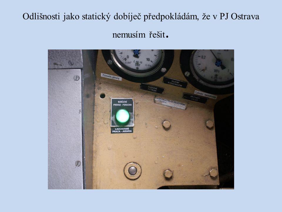 Odlišnosti jako statický dobíječ předpokládám, že v PJ Ostrava nemusím řešit.