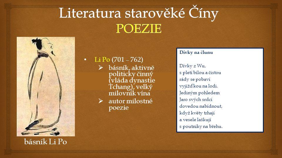 Li Po (701 – 762) Li Po (701 – 762)  básník, aktivně politicky činný (vláda dynastie Tchang), velký milovník vína  autor milostné poezie básník Li Po Dívky na člunu Dívky z Wu, s pletí bílou a čistou rády se pobaví vyjížďkou na lodi.