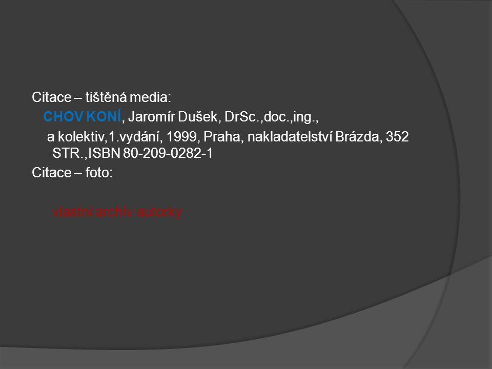 Citace – tištěná media: CHOV KONÍ, Jaromír Dušek, DrSc.,doc.,ing., a kolektiv,1.vydání, 1999, Praha, nakladatelství Brázda, 352 STR.,ISBN 80-209-0282-1 Citace – foto: vlastní archív autorky