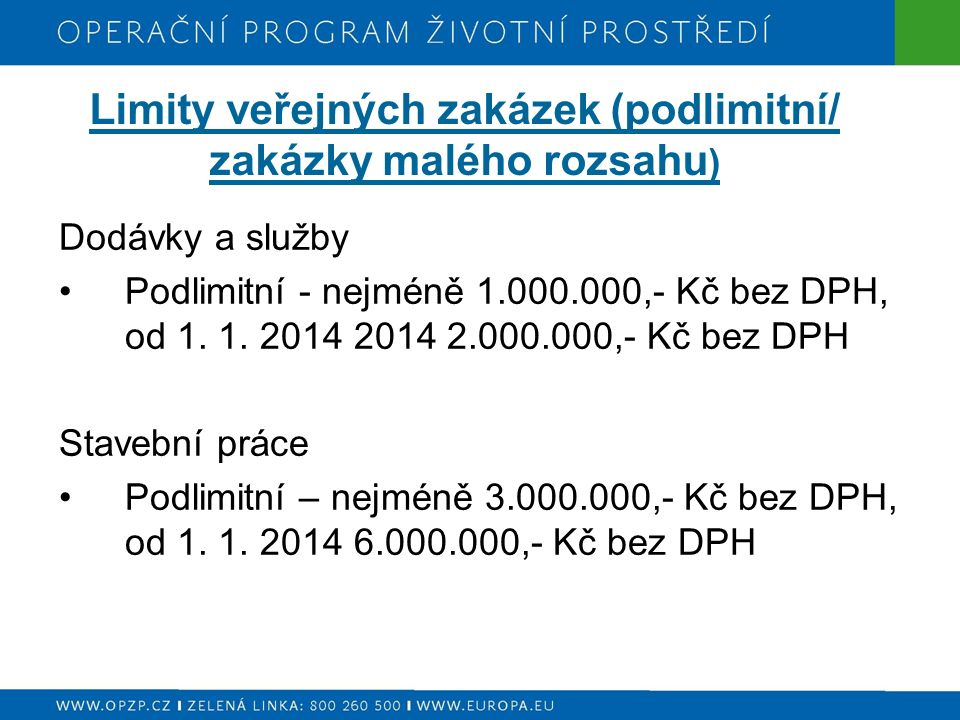 Limity veřejných zakázek (podlimitní/ zakázky malého rozsahu ) Dodávky a služby Podlimitní - nejméně 1.000.000,- Kč bez DPH, od 1.