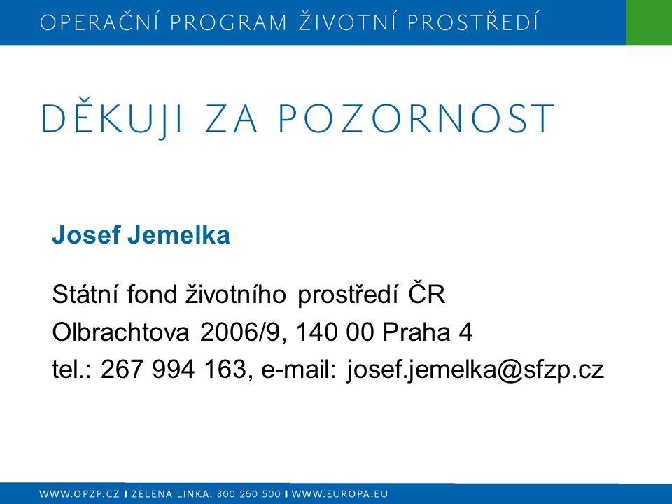 Josef Jemelka Státní fond životního prostředí ČR Olbrachtova 2006/9, 140 00 Praha 4 tel.: 267 994 163, e-mail: josef.jemelka@sfzp.cz
