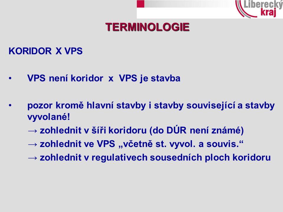 KORIDOR X VPS VPS není koridor x VPS je stavba pozor kromě hlavní stavby i stavby související a stavby vyvolané! → zohlednit v šíři koridoru (do DÚR n