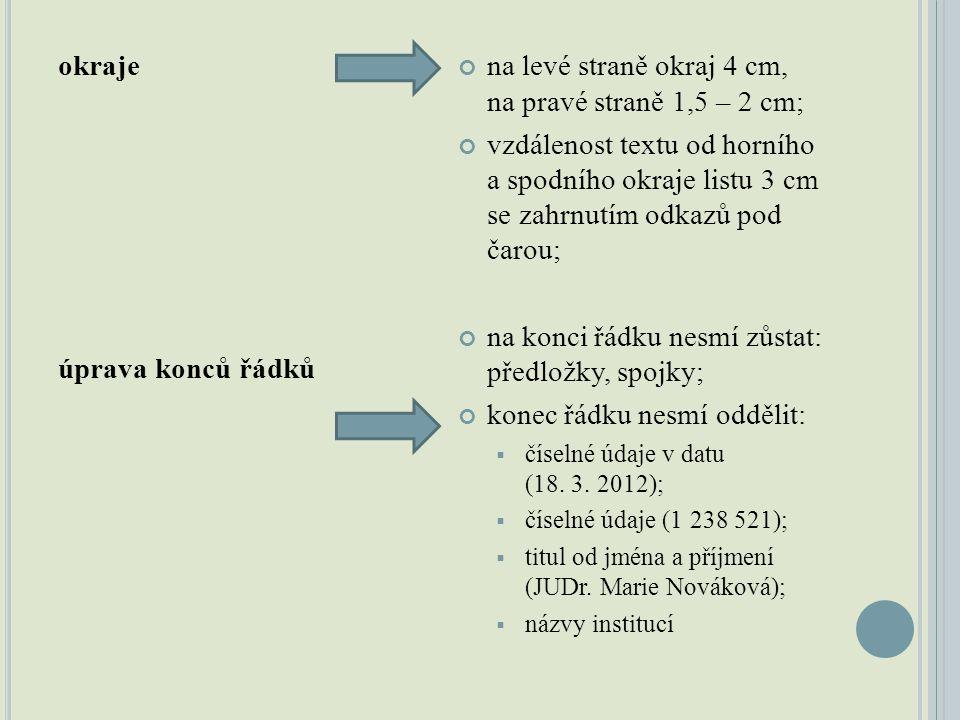 okraje úprava konců řádků na levé straně okraj 4 cm, na pravé straně 1,5 – 2 cm; vzdálenost textu od horního a spodního okraje listu 3 cm se zahrnutím odkazů pod čarou; na konci řádku nesmí zůstat: předložky, spojky; konec řádku nesmí oddělit:  číselné údaje v datu (18.