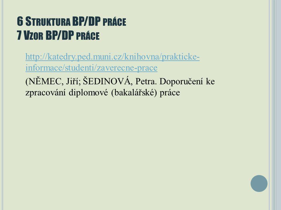 6 S TRUKTURA BP/DP PRÁCE 7 V ZOR BP/DP PRÁCE http://katedry.ped.muni.cz/knihovna/prakticke- informace/studenti/zaverecne-prace (NĚMEC, Jiří; ŠEDINOVÁ, Petra.