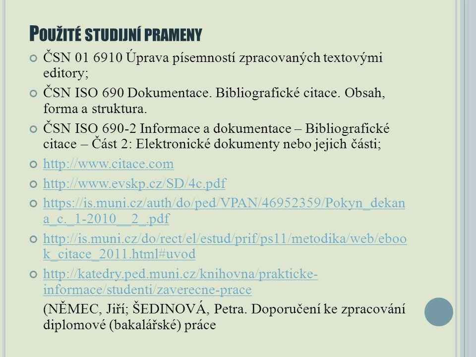 P OUŽITÉ STUDIJNÍ PRAMENY ČSN 01 6910 Úprava písemností zpracovaných textovými editory; ČSN ISO 690 Dokumentace.