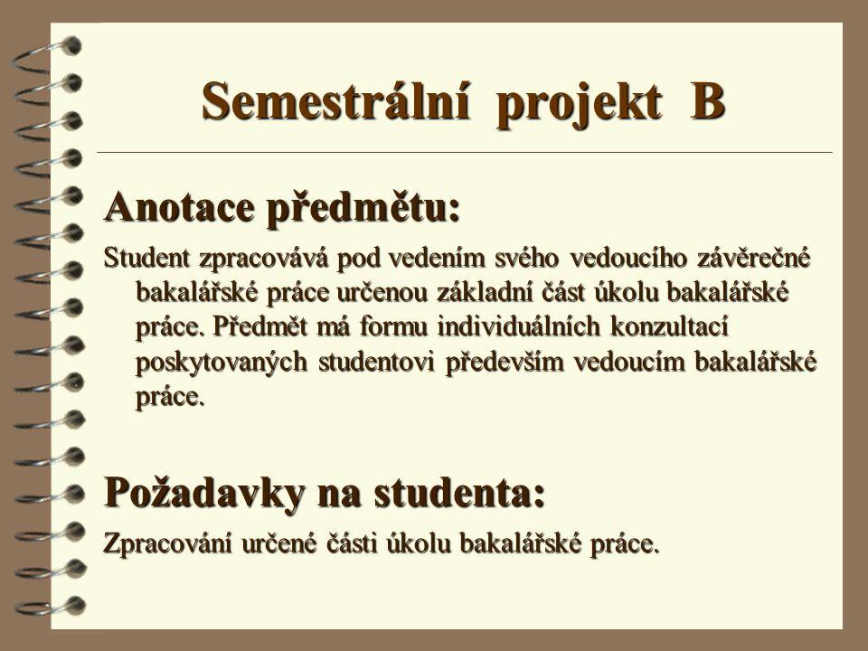 Semestrální projekt B Anotace předmětu: Student zpracovává pod vedením svého vedoucího závěrečné bakalářské práce určenou základní část úkolu bakalářs