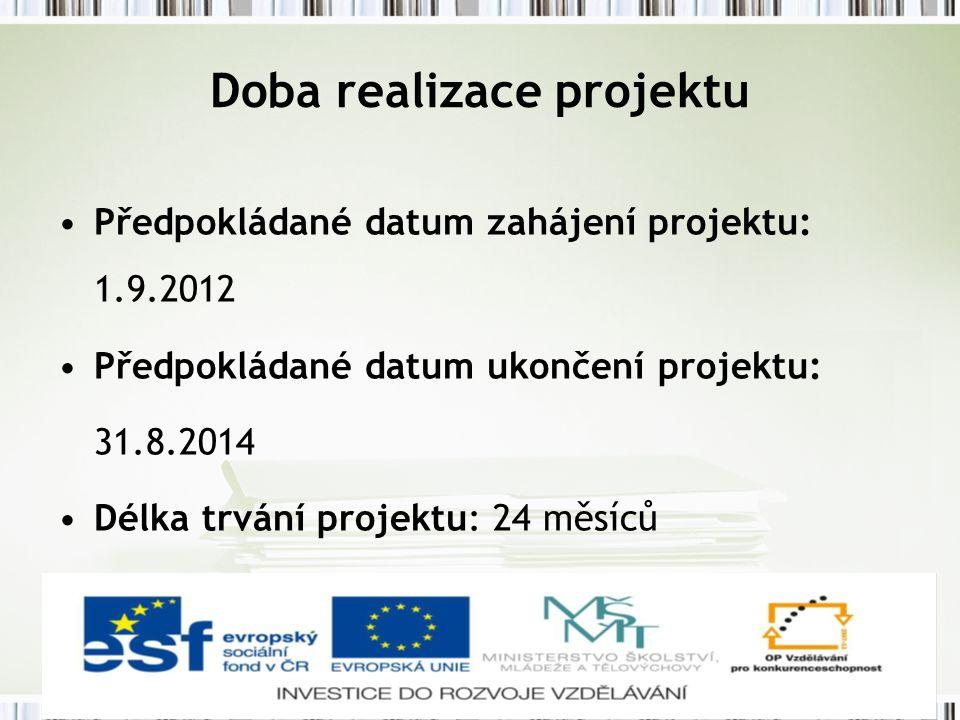 Doba realizace projektu Předpokládané datum zahájení projektu: 1.9.2012 Předpokládané datum ukončení projektu: 31.8.2014 Délka trvání projektu: 24 měsíců