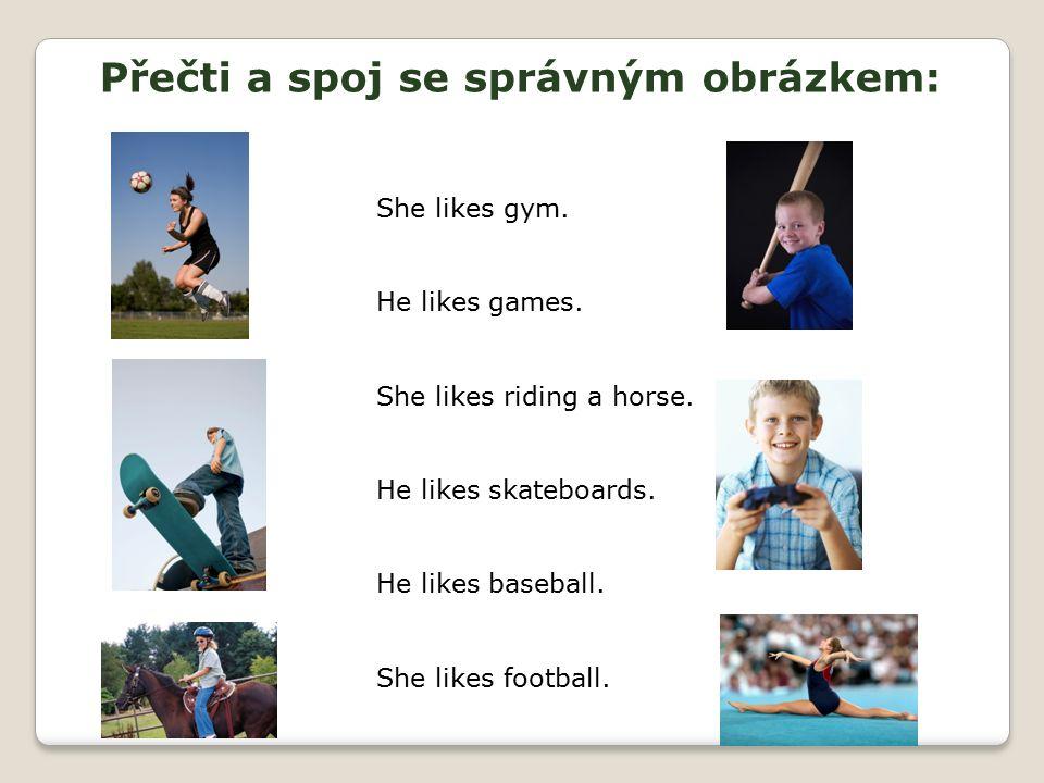 Přečti a spoj se správným obrázkem: She likes gym.