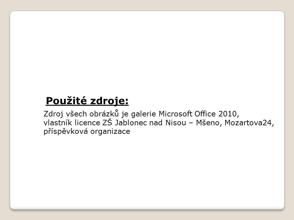 Použité zdroje: Zdroj všech obrázků je galerie Microsoft Office 2010, vlastník licence ZŠ Jablonec nad Nisou – Mšeno, Mozartova24, příspěvková organizace