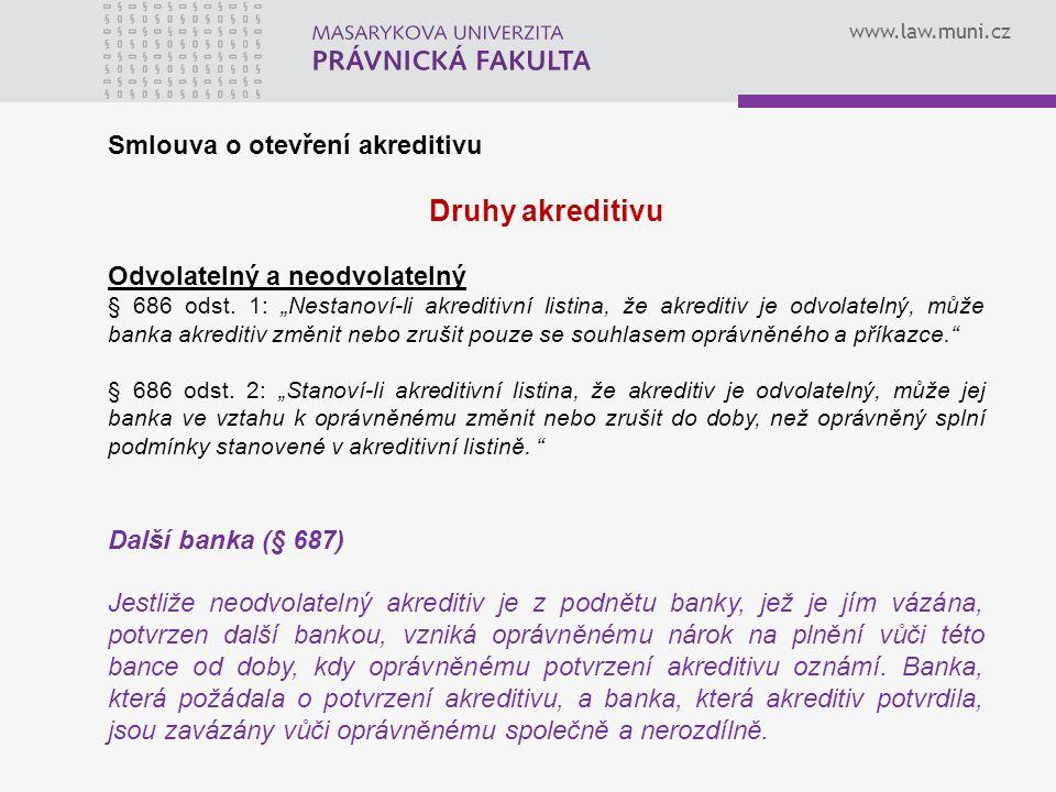 www.law.muni.cz Smlouva o otevření akreditivu Druhy akreditivu Odvolatelný a neodvolatelný § 686 odst.