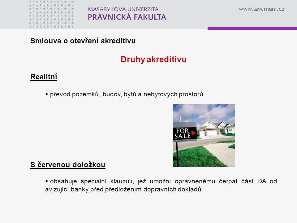 www.law.muni.cz Smlouva o otevření akreditivu Druhy akreditivu Realitní  převod pozemků, budov, bytů a nebytových prostorů S červenou doložkou  obsahuje speciální klauzuli, jež umožní oprávněnému čerpat část DA od avizující banky před předložením dopravních dokladů