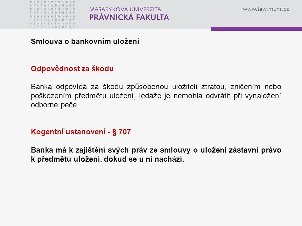 www.law.muni.cz Smlouva o bankovním uložení Odpovědnost za škodu Banka odpovídá za škodu způsobenou uložiteli ztrátou, zničením nebo poškozením předmětu uložení, ledaže je nemohla odvrátit při vynaložení odborné péče.