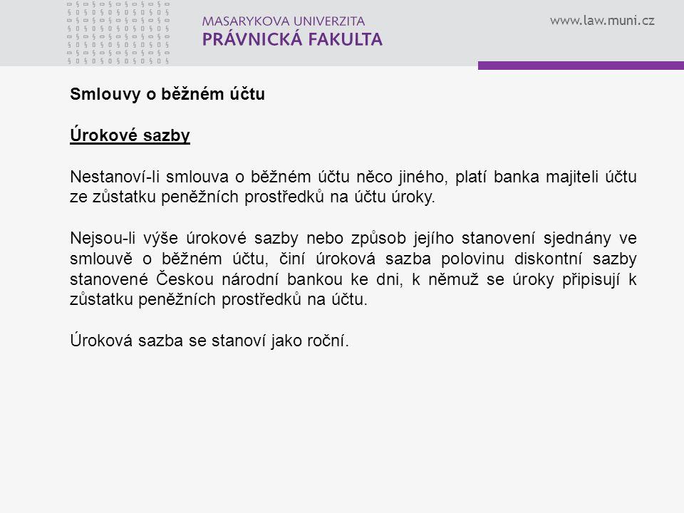 www.law.muni.cz Smlouvy o běžném účtu Úrokové sazby Nestanoví-li smlouva o běžném účtu něco jiného, platí banka majiteli účtu ze zůstatku peněžních prostředků na účtu úroky.