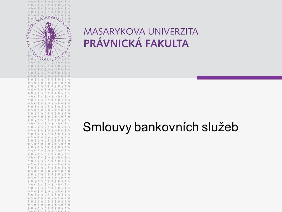 www.law.muni.cz Pod název SMLOUVY BANKOVNÍCH SLUŽEB obvykle ředíme: A.smlouva o otevření akreditivu (§ 682 až 691), B.smlouva o inkasu (§ 692 až § 699), C.smlouva o bankovním uložení věci (§ 700 až § 707), D.smlouva o běžném účtu (§ 708 až § 715a), E.smlouva o vkladovém účtu (716 až § 719b).