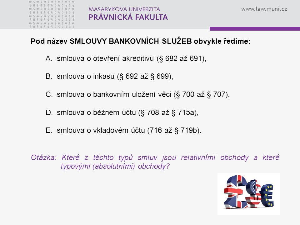 www.law.muni.cz Smlouva o inkasu Při obstarávání inkasa je banka povinna postupovat s odbornou péčí podle pokynu příkazce, avšak neodpovídá za to, že inkaso se neuskuteční.
