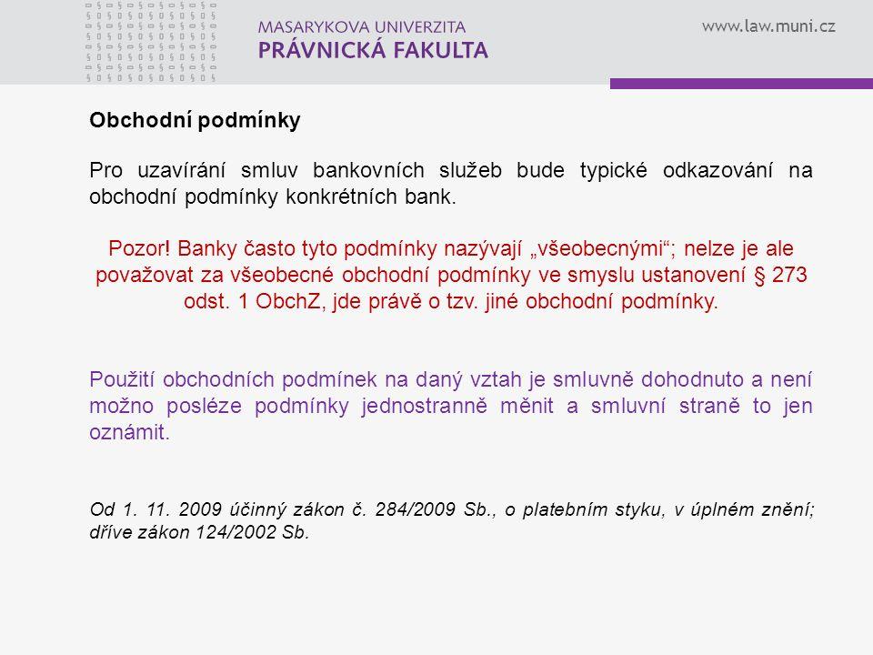 www.law.muni.cz Smlouvy o vkladovém účtu Podstatné části smlouvy A.přesné určení smluvních stran, B.závazek banky zřídit účet pro jeho majitele, C.určitá doba, od které se účet zřizuje, D.určitá měna, E.závazek banky platit úroky, F.závazek majitele vložit na účet peněžní prostředky, G.závazek majitele přenechat využití peněžních prostředků bance na dobu určitou nebo neurčitou s předem stanovenou výpovědní lhůtou