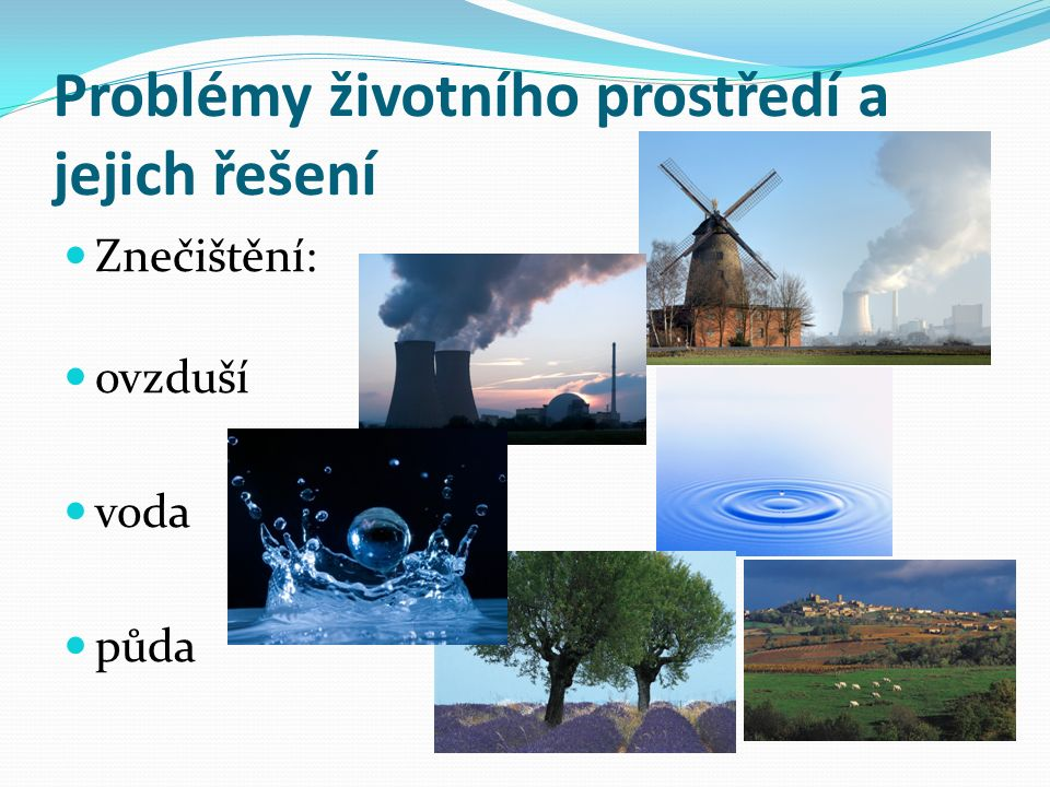 Problémy životního prostředí a jejich řešení Znečištění: ovzduší voda půda