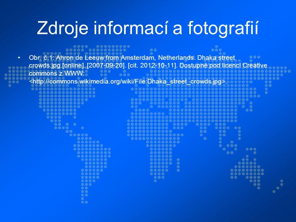 Zdroje informací a fotografií Obr. č.1: Ahron de Leeuw from Amsterdam, Netherlands. Dhaka street crowds.jpg.[online]. [2007-09-20]. [cit. 2012-10-11].
