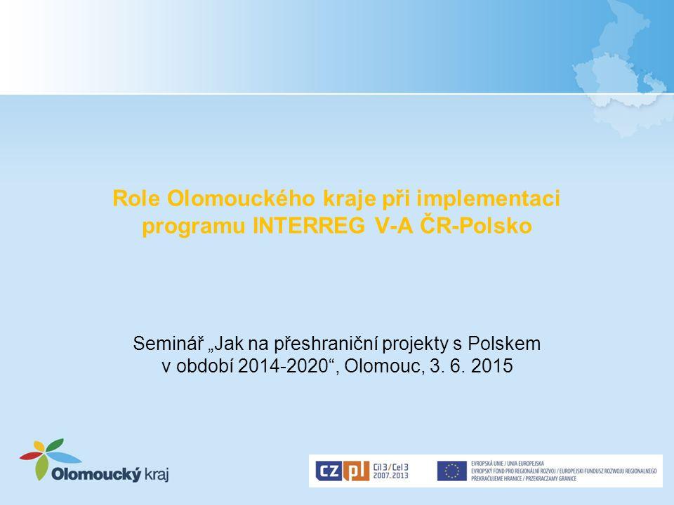 """Role Olomouckého kraje při implementaci programu INTERREG V-A ČR-Polsko Seminář """"Jak na přeshraniční projekty s Polskem v období 2014-2020"""", Olomouc,"""