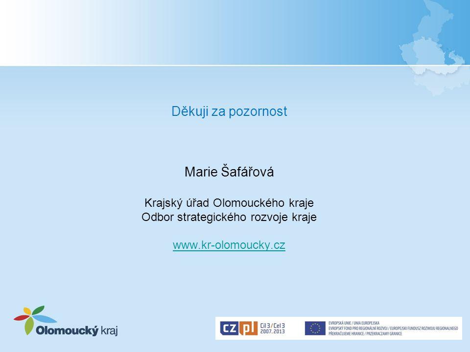 Děkuji za pozornost Marie Šafářová Krajský úřad Olomouckého kraje Odbor strategického rozvoje kraje www.kr-olomoucky.cz