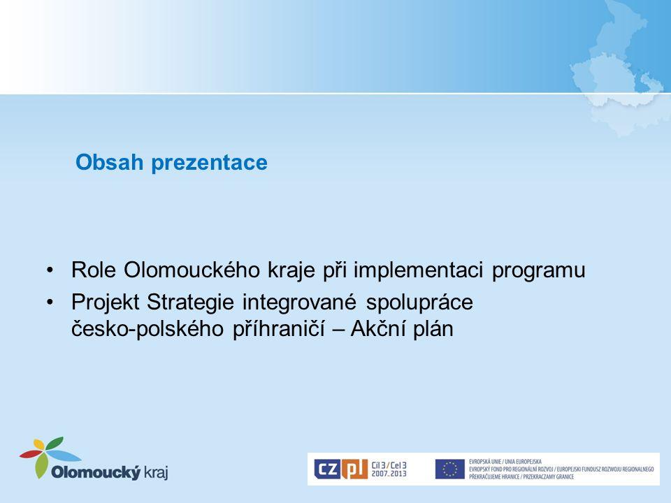 Obsah prezentace Role Olomouckého kraje při implementaci programu Projekt Strategie integrované spolupráce česko-polského příhraničí – Akční plán