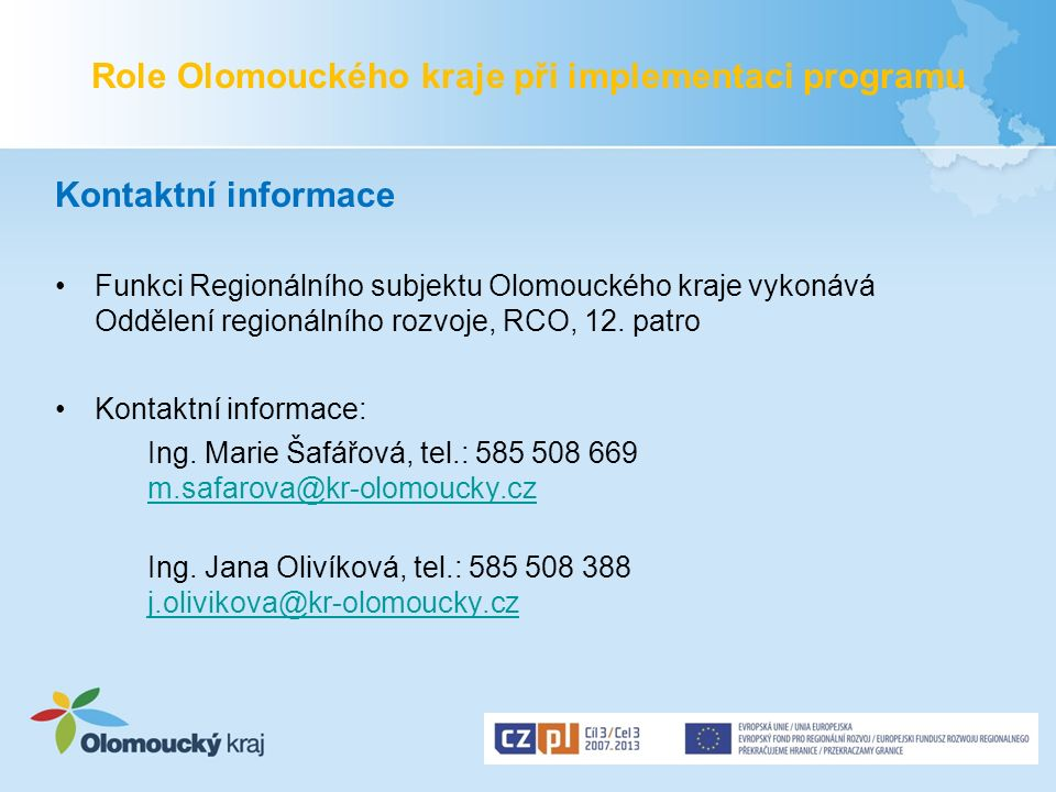 Role Olomouckého kraje při implementaci programu Kontaktní informace Funkci Regionálního subjektu Olomouckého kraje vykonává Oddělení regionálního roz