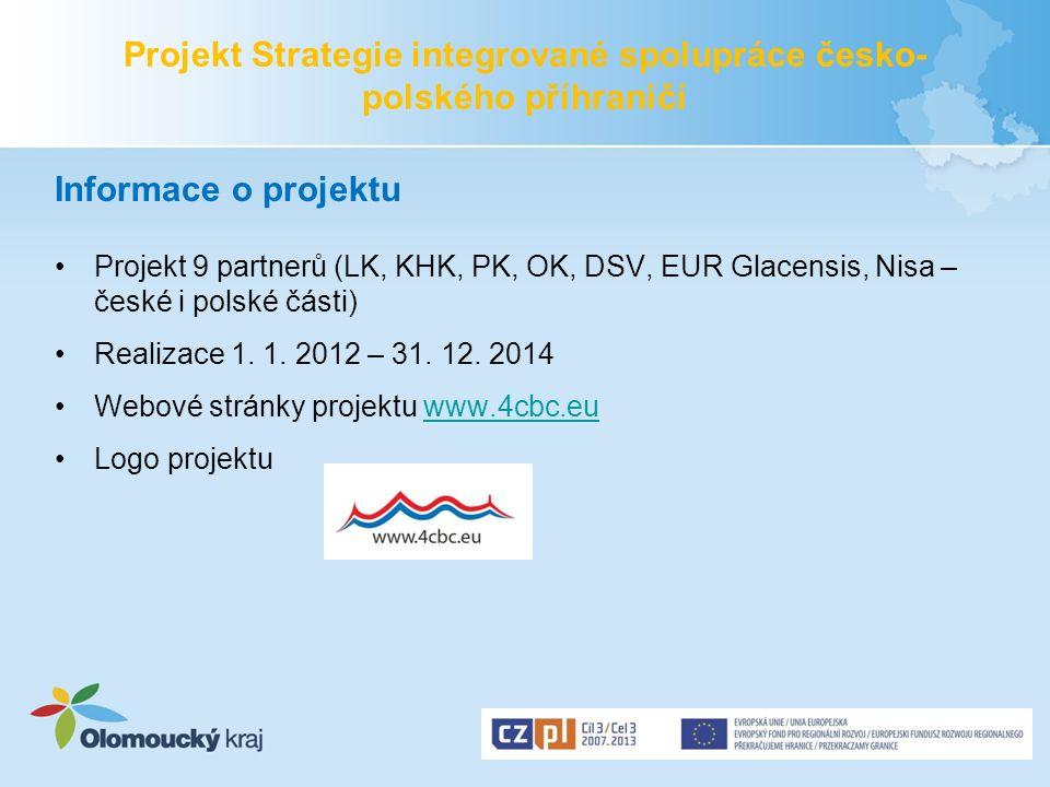 Projekt Strategie integrované spolupráce česko- polského příhraničí Informace o projektu Projekt 9 partnerů (LK, KHK, PK, OK, DSV, EUR Glacensis, Nisa
