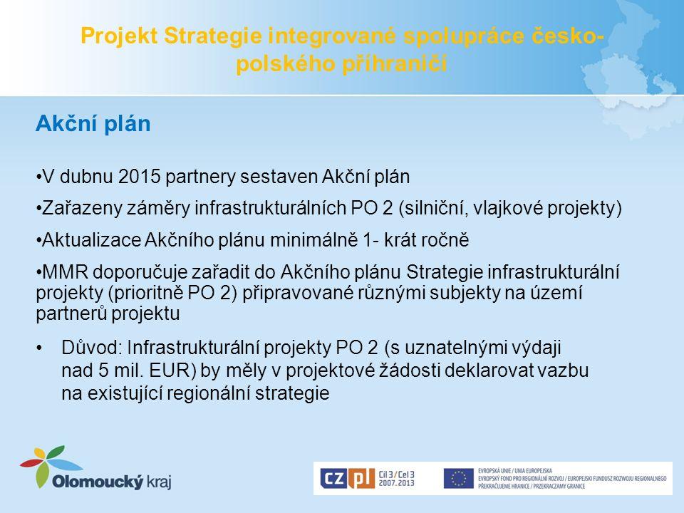 Projekt Strategie integrované spolupráce česko- polského příhraničí Akční plán V dubnu 2015 partnery sestaven Akční plán Zařazeny záměry infrastruktur
