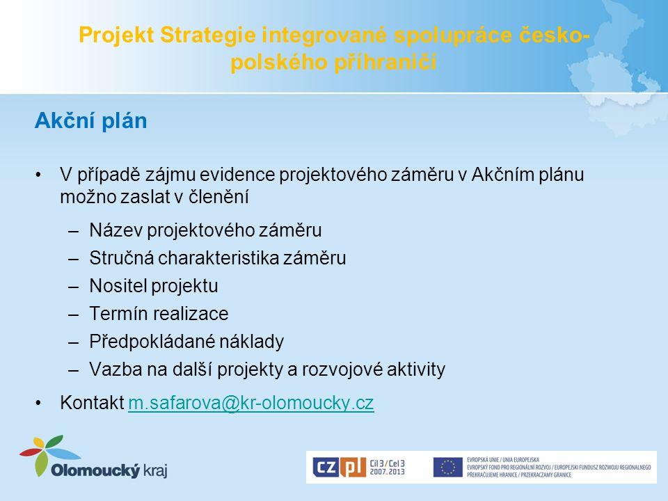 Projekt Strategie integrované spolupráce česko- polského příhraničí Akční plán V případě zájmu evidence projektového záměru v Akčním plánu možno zasla