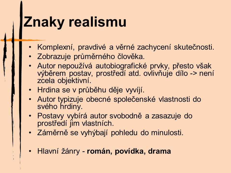 Znaky realismu Komplexní, pravdivé a věrné zachycení skutečnosti.