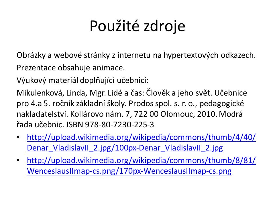 Použité zdroje Obrázky a webové stránky z internetu na hypertextových odkazech. Prezentace obsahuje animace. Výukový materiál doplňující učebnici: Mik