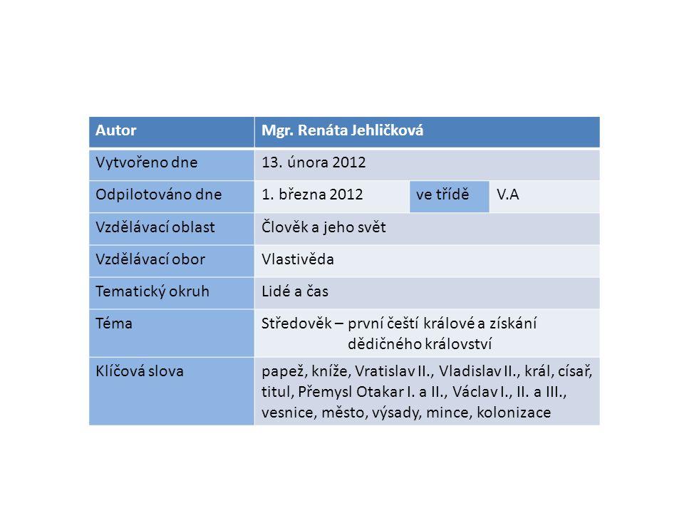 AutorMgr. Renáta Jehličková Vytvořeno dne13. února 2012 Odpilotováno dne1. března 2012ve tříděV.A Vzdělávací oblastČlověk a jeho svět Vzdělávací oborV