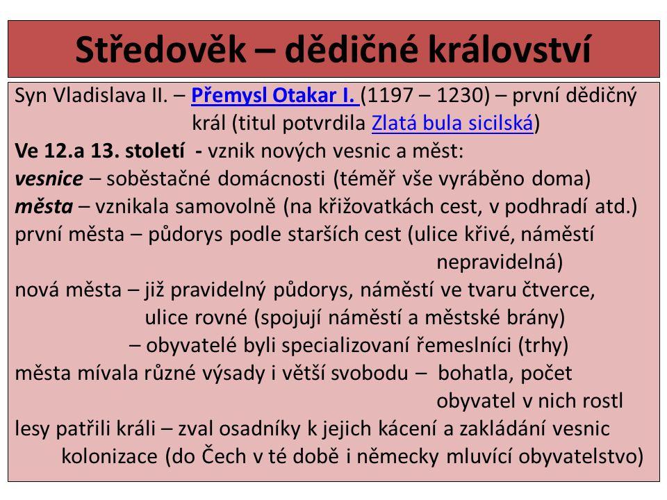 Středověk – dědičné království Syn Vladislava II. – Přemysl Otakar I. (1197 – 1230) – první dědičnýPřemysl Otakar I. král (titul potvrdila Zlatá bula