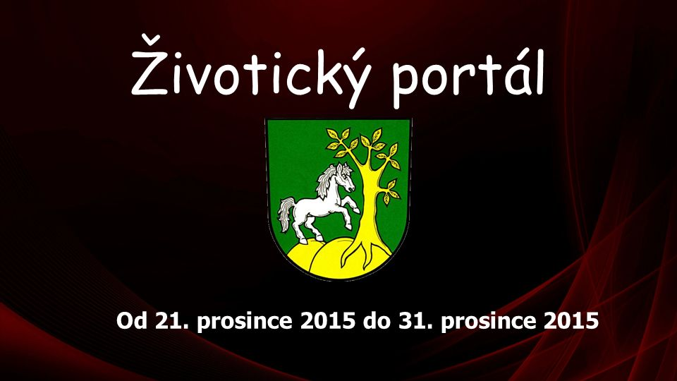 Životický portál Od 21. prosince 2015 do 31. prosince 2015